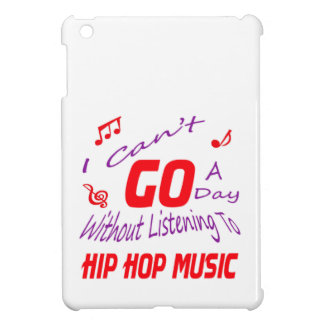 I can't go a day without listening to Hip Hop iPad Mini Case