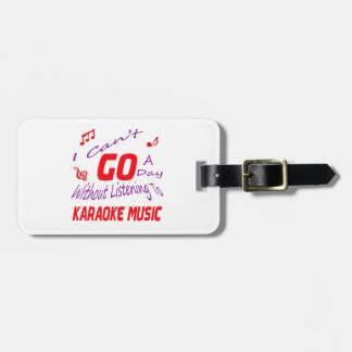 I can't go a day without listening to Karaoke Luggage Tags