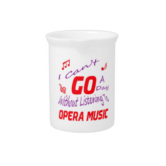 I can't go a day without listening to Opera music Beverage Pitchers