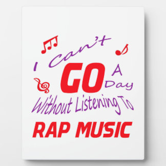I can't go a day without listening to rap music display plaques