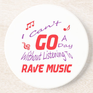 I can't go a day without listening to Rave music Beverage Coaster