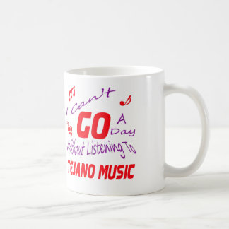 I can't go a day without listening to Tejano music Coffee Mug