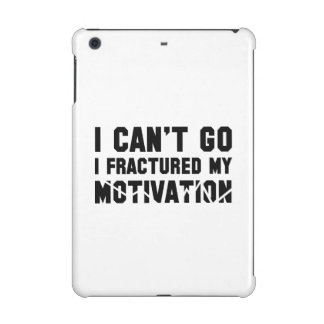 I Can't Go, I Fractured My Motivation iPad Mini Case