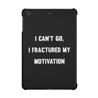 I Can't Go, I Fractured My Motivation iPad Mini Cases
