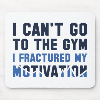 I Can't Go To The Gym Mouse Pad