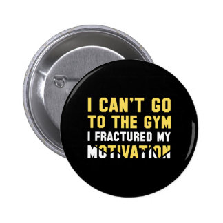 I Can't Go To The Gym Pinback Button