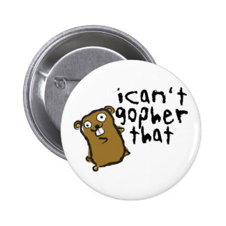 I Can't Gopher That Wacky Funny Pun Button
