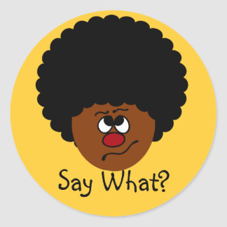 I can't have heard you right; please repeat that. classic round sticker