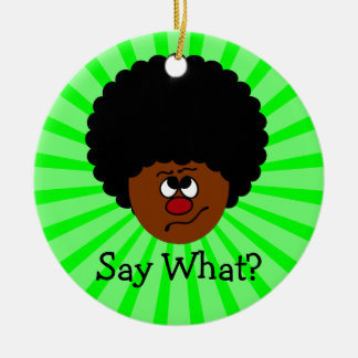 I can't have heard you right; please repeat that. christmas tree ornament