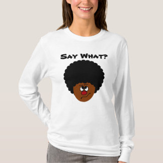 I can't have heard you right; please repeat that. T-Shirt
