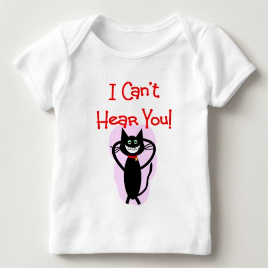 """I Can't Hear You!""--Hilarious Cat Gifts Baby T-Shirt"