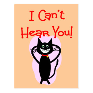 """""""I Can't Hear You!""""--Hilarious Cat Gifts Postcard"""