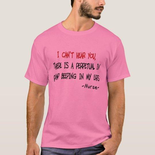 """I Can't Hear You"" Hilarious Nurse T-Shirt"