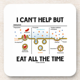 I Can't Help But Eat All The Time (Endocytosis) Coaster
