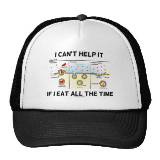 I Can't Help It If I Eat All The Time Endocytosis Trucker Hat