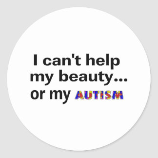 I Can't Help My Beauty or My Autism Classic Round Sticker