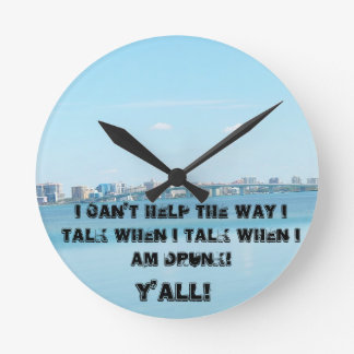 I CAN'T HELP THE WAY I TALK WHEN I AM DRUNK! ROUND CLOCK