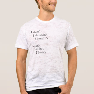 I can't I didn't I dudn't (pessimistic / negative) T-Shirt