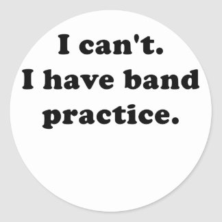 I Cant I Have Band Practice Classic Round Sticker