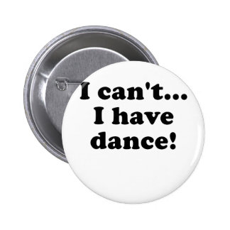 I Cant I Have Dance Buttons