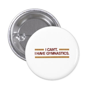 I Can't I Have Gymnastics 1 Inch Round Button