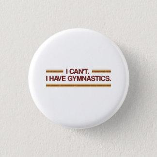 I Can't I Have Gymnastics Pinback Button
