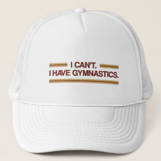 I Can't I Have Gymnastics Trucker Hat