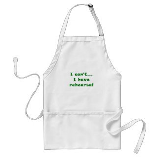 I Cant I Have Rehearsal Adult Apron