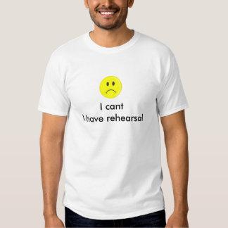 I cant I have rehearsal t shirt