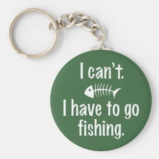 I Can't. I have to Fish. Basic Round Button Keychain