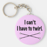 I Can't I Have To Twirl Keychain