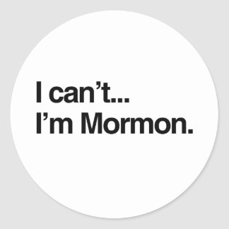 I CAN'T, I'M MORMON.png Classic Round Sticker