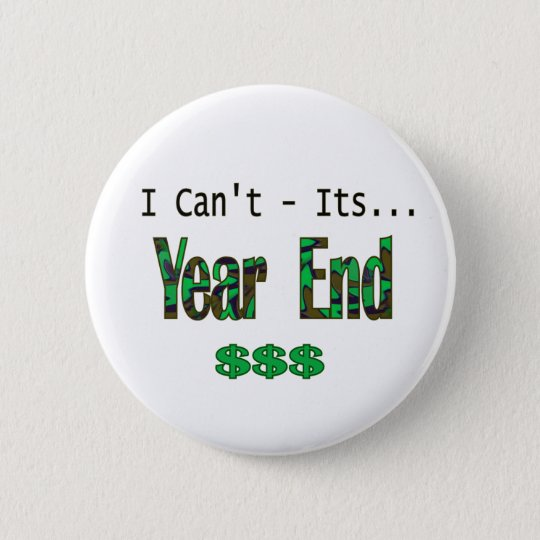 I Can't Its Year End Pinback Button