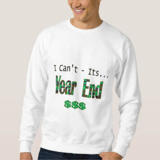 I Can't Its Year End Sweatshirt