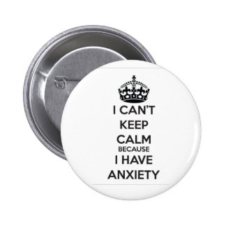 I Can't Keep Calm Because I Have Anxiety 2 Inch Round Button