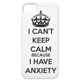 I Can't Keep Calm Because I Have Anxiety iPhone 5 Cases