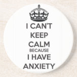 I Can't Keep Calm Because I Have Anxiety Beverage Coasters