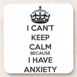 I Can't Keep Calm Because I Have Anxiety Drink Coasters