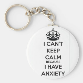 I Can't Keep Calm Because I Have Anxiety Keychain