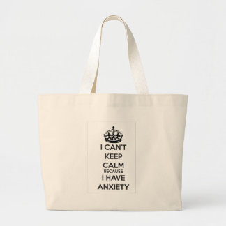 I Can't Keep Calm Because I Have Anxiety Large Tote Bag