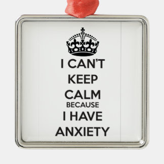 I Can't Keep Calm Because I Have Anxiety Metal Ornament