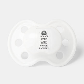 I Can't Keep Calm Because I Have Anxiety Pacifier