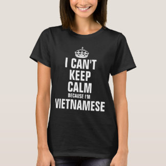 I can't keep calm because I'm Vietnamese T-Shirt