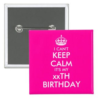 I can't keep calm birthday badge pin buttons