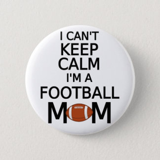 I can't keep calm, I am a football mom Pinback Button