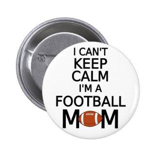 I can't keep calm, I am a football mom Pinback Button