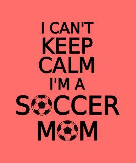 I can't keep calm, I am a  soccer mom Tees