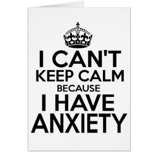 I can't keep calm, I have anxiety funny. Greeting Card