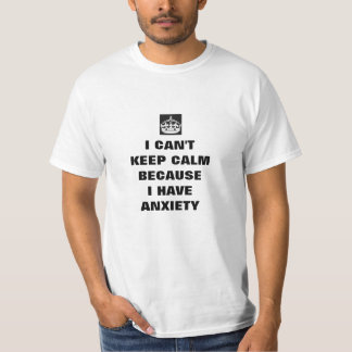 i cant keep calm i have anxiety T-Shirt