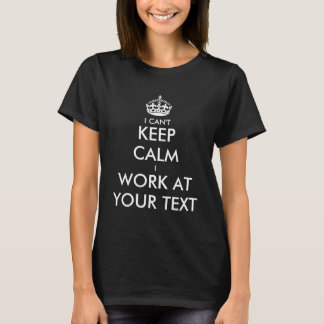 I can't keep calm i work at t shirt | Personalize